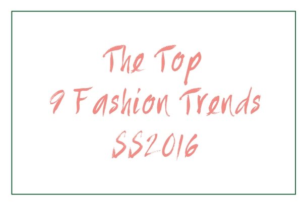 the-top-9-fashion-trends-ss2016